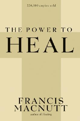 The Power to Heal, MacNutt, Francis