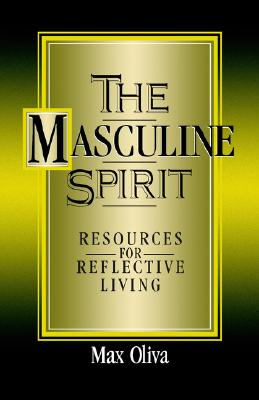 MASCULINE SPIRIT : RESOURCES FOR REFLECT, MAX OLIVA