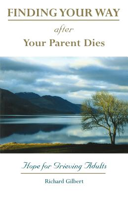 Finding your Way After Your Parent Dies [Paperback] Richard B. Gilbert