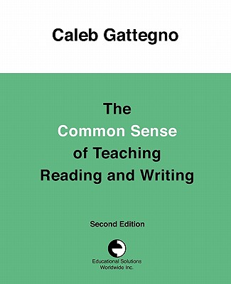 The Common Sense of Teaching Reading and Writing, Gattegno, Caleb