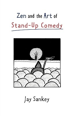 Zen and the Art of Stand-Up Comedy, Jay Sankey