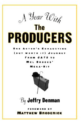 Image for A Year with the Producers: One Actor's Exhausting (But Worth It) Journey from Cats to Mel Brooks' Mega-Hit (A Theatre Arts Book)