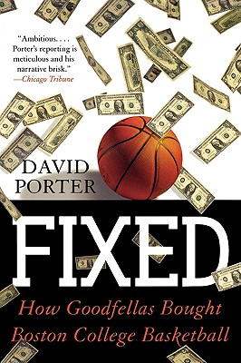 Fixed: How Goodfellas Bought Boston College Basketball, Porter, David