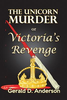 The Unicorn Murder . . . or . . . Victoria's Revenge (Palmer Knutson Mystery), Anderson, Gerald D.