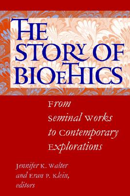 Image for The Story of Bioethics: From Seminal Works to Contemporary Explorations
