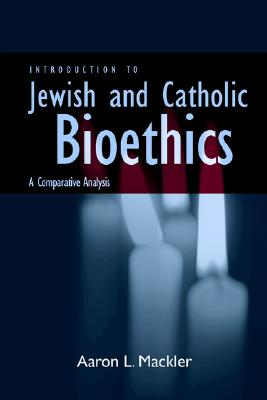 Introduction to Jewish and Catholic Bioethics: A Comparative Analysis (Moral Traditions), Mackler, Aaron L.