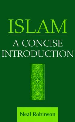 "Islam: A Concise Introduction, ""Robinson, Neal"""