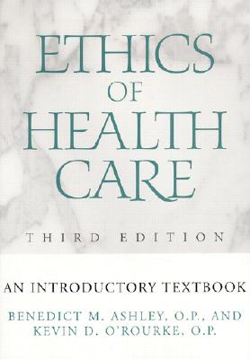 Ethics of Health Care: An Introductory Textbook, Ashley, Benedict M.; O'Rourke, Kevin D.