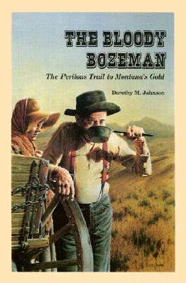 Bloody Bozeman: The Perilous Trail to Montana's Gold, Johnson, Dorothy