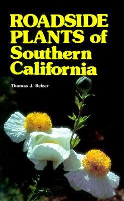 Roadside Plants of Southern California (Outdoor and Nature), Thomas J. Belzer; Belzer