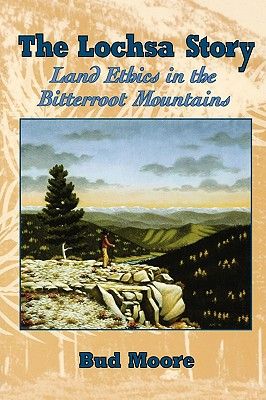 Image for Lochsa Story, The: Land Ethics in the Bitterroot Mountains