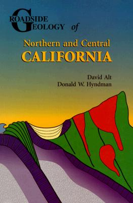 Roadside Geology of Northern and Central California, David Alt; Donald W. Hyndman