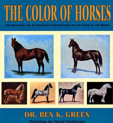 The Color of Horses: A Scientific and Authoritative Identification of the Color of the Horse, Ben K. Green; Darol Dickinson