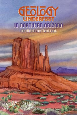 Geology Underfoot in Northern Arizona, Abbot, Lon; Cook, Terri