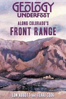 Geology Underfoot Along Colorado's Front Range, Abbot, Lon; Cook, Terri