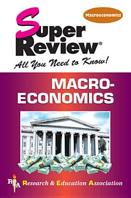 Macroeconomics Super Review, The Staff of REA, Research, The Staff of Education Association