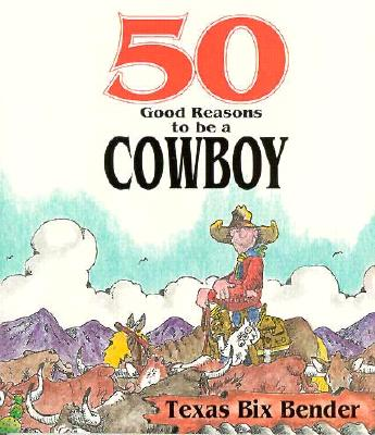 Image for 50 Good Reasons To Be A Cowboy