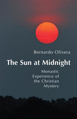 The Sun at Midnight: Monastic Experience of the Christian Mystery (Monastic Wisdom), Bernardo Olivera