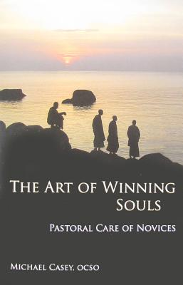 Image for The Art of Winning Souls: Pastoral Care of Novices (Monastic Wisdom Series)