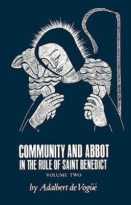 Community and Abbot in the Rule of st Benedict, Volume Two (Cistercian Studies Series), ADALBERT DE VOGUE