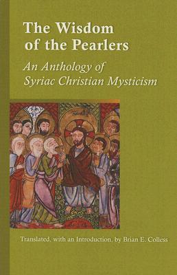 Wisdom of the Pearlers: An Anthology of Syriac Christian Mysticism (Cistercian Studies), BRIAN COLLESS, TRANS.
