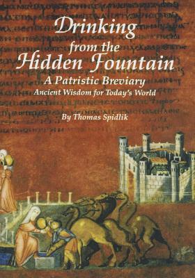 Drinking from the Hidden Fountain : A Patristic Breviary, TOMAS SPIDLIK, PAUL DRAKE, THOMAS SPIDLIK