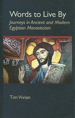 Words To Live By: Journeys in Ancient and Modern Egyptian Monasticism (Cistercian Studies), Vivian, Tim