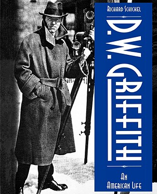 D.W. Griffith: An American Life, Schickel, Richard