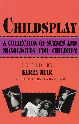 Childsplay: A Collection of Scenes and Monologues for Children (Limelight), Kerry Muir