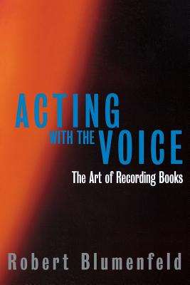 Acting with the Voice: The Art of Recording Books, Blumenfeld, Robert