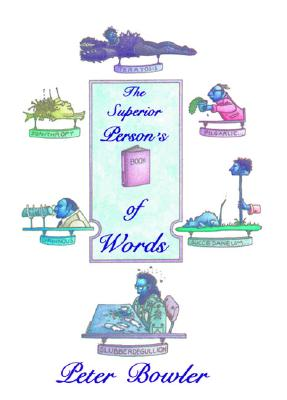 The Superior Person's Book of Words, Peter Bowler