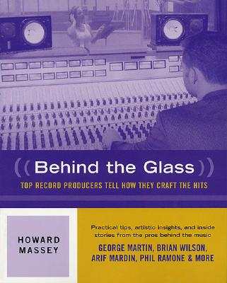 Behind the Glass - Top Record Producers Tell How They Craft the Hits (Softcover), Massey, Howard