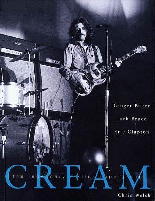 Image for Cream: The Legendary Sixties Supergroup: Ginger Baker, Jack Bruce,  Eric Clapton
