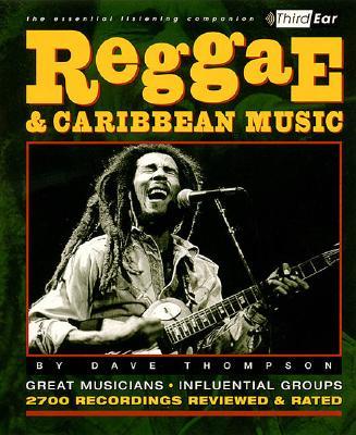 Reggae and Caribbean Music: Third Ear: The Essential Listening Companion, Thompson, Dave