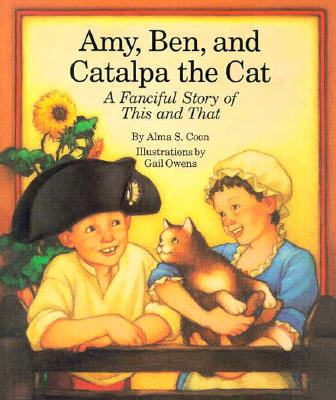Image for Amy, Ben and Catalpa the Cat: A Fanciful Story of This and That