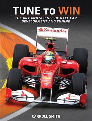 Tune to Win: The art and science of race car development and tuning, Carroll Smith