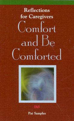 Image for Comfort and Be Comforted: Reflections for Caregivers (Grief Resources)