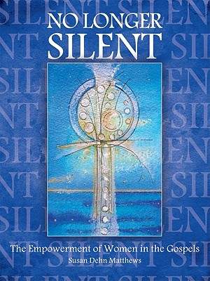 Image for No Longer Silent: The Empowerment of Women in the Gospels