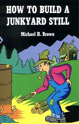 How to Build a Junkyard Still, Michael H. Brown