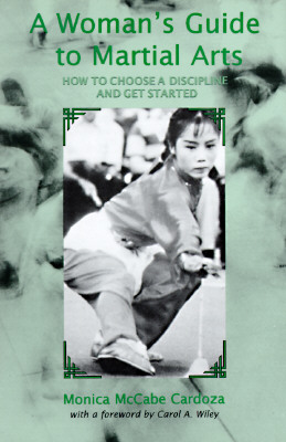 A Woman's Guide to Martial Arts: How to Choose a Discipline and Get Started, Cardoza, Monica McCabe