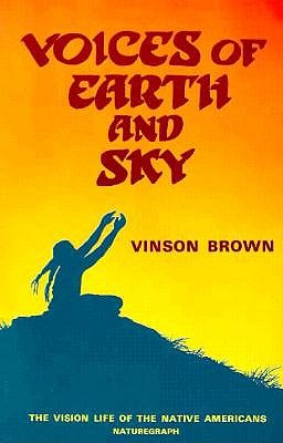 Voices of Earth and Sky: The Vision Life of the Native Americans, Brown, Vinson