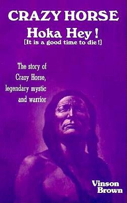 Image for Crazy Horse Hoka Hey! (It Is a Good Time to Die!) The Story of Crazy Horse, Legendary Mystic and Warrior