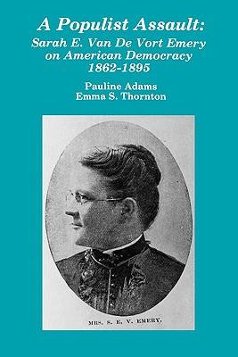A Populist Assault: Sarah E. Van De Vort Emery on American Democracy 1862�1895, Adams, Pauline; Thornton, Emma