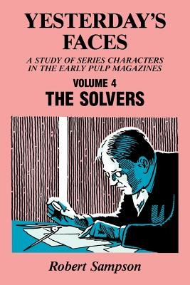 Image for Yesterday's Faces, Volume 4: The Solvers (Yesterday's Faces, a Study of Series Characters in the Early)