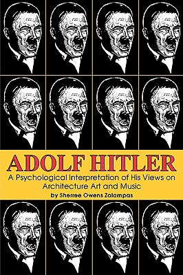 Image for Adolf Hitler: A Psychological Interpretation of His Views on Architecture, Art, and Music