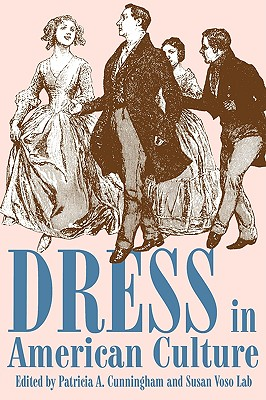 Dress in American Culture, Patricia A. Cunningham and Susan Voso Lab