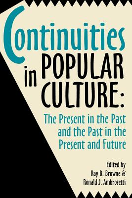 Image for Continuities in Popular Culture: The Present in the Past and the Past in the Present and Future
