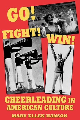 Go! Fight! Win!: Cheerleading in American Culture, Hanson, Mary Ellen