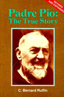 Padre Pio : The True Story, BERNARD C. RUFFIN