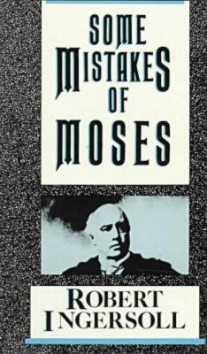 Some Mistakes of Moses, Ingersoll, Robert G.